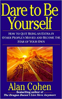 book cover: Dare to Be Yourself: How to Quit Being an Extra in Other Peoples Movies and Become the Star of Your Own by Alan Cohen.