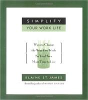 bìa cuốn sách Đơn giản hóa cuộc sống trong công việc của bạn: Những cách thay đổi cách bạn làm việc để bạn có nhiều thời gian hơn để sống của Elaine St. James.