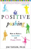 kirjan kansi: POSITIIVINEN työntäminen: Kuinka kasvattaa menestyvää ja onnellista lasta, kirjoittanut Jim Taylor, Ph.D.