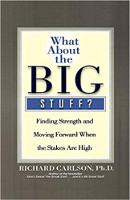 책 표지 : What About the Big Stuff ?: Stakes가 높을 때 힘을 찾고 앞으로 나아 가기 by Richard Carlson, Ph.D.