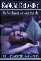 غلاف الكتاب: الأحلام الراديكالية: استخدم أحلامك لتغيير حياتك بقلم جون د.