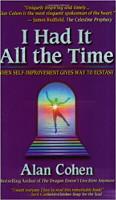 couverture du livre: Je l'ai eu tout le temps: quand l'auto-amélioration cède la place à l'extase par Alan Cohen.