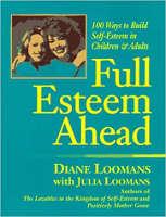 bìa sách: Full Esteem Phía trước: 100 Cách Xây dựng Tự Esteem ở Trẻ em và Người lớn của Diane Loomans & Julia Loomans.