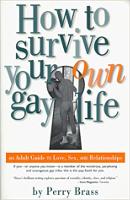 Kuinka selviää oma homoelämäsi: Perry Brassin aikuisten opas rakkauteen, sukupuoleen ja suhteisiin.