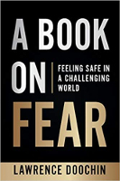 A Book On Fear: Feeling Safe In A Challenging World by Lawrence Doochin