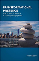 Transformational Presence: How To Make a Difference In a Rapidly Changing World ni Alan Seale.