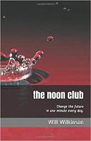 本の表紙:正午のクラブ:ウィル・ウィルキンソンによる毎日XNUMX分で未来を創造する