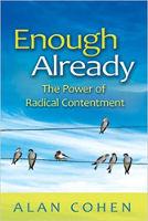 copertina del libro: Enough Already: The Power of Radical Contentment di Alan Cohen.
