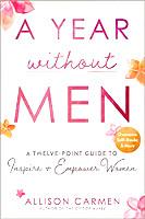 couverture du livre A Year without Men: A Twelve-Point Guide to Inspire + Empower Women par Allison Carmen