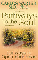 kirjan kansi: Pathways to Soul: 101 Ways to Open Your Heart - Carlos Warter.