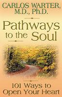 boekomslag: Pathways to the Soul: 101 manieren om je hart te openen door Carlos Warter.