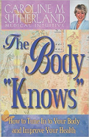 """boekomslag: The Body """"Knows"""": hoe om in te pas op jou liggaam en jou gesondheid te verbeter deur Caroline M. Sutherland"""