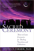 boekomslag: Sacred Ceremony: How to Create Ceremonies for Healing, Transitions, and Celebrations door Steven D. Farmer, Ph.D.