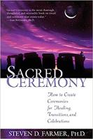 kirjan kansi: Pyhä seremonia: Kuinka luoda seremonioita parantamista, siirtymiä ja juhlia varten, kirjoittanut Steven D. Farmer