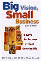 book cover: Big Vision, Small Business: 4 Keys to Success without Growing Big by Jamie S. Walters.