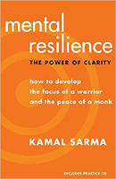 bokomslag: Mental Resilience: The Power of Clarity - How to Develop the Focus of a Warrior and the Peace of a Monk av Kamal Sarma.