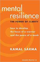 Buchcover: Mentale Belastbarkeit: Die Kraft der Klarheit - Wie man den Fokus eines Kriegers und den Frieden eines Mönchs entwickelt von Kamal Sarma.