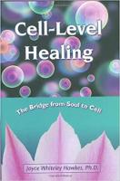 capa do livro: Cura em nível de célula: A ponte da alma para a célula, de Joyce Whiteley Hawkes, PhD