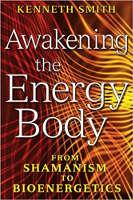 本の表紙:エネルギー体の目覚め:ケネス・スミスによるシャーマニズムから生物エネルギー学へ。
