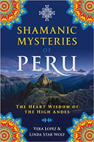 Shamanic Mysteries of Peru: The Heart Wisdom of the High Andes نوشته ورا لوپز و لیندا استار گرگ Ph.D.