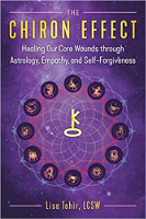 The Chiron Effect: Healing Our Core Wounds through Astrology, Empathy, and Self-Forgiveness by Lisa Tahir