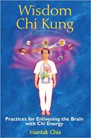 takip ng libro: Wisdom Chi Kung: Mga Kasanayan para sa Enlivening the Brain with Chi Energy ni Mantak Chia.