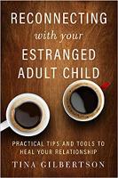 Kết nối lại với đứa con đã trưởng thành xa cách của bạn: Những lời khuyên và công cụ thực tế để hàn gắn mối quan hệ của bạn bởi Tina Gilbertson.