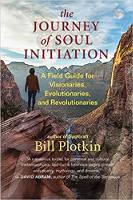 Portada del libro: El viaje de la iniciación del alma: una guía de campo para visionarios, evolucionistas y revolucionarios por Bill Plotkin, Ph.D.