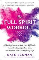 takip ng libro: The Full Spirit Workout: Isang Sampung Hakbang na Sistema upang maihulog ang Iyong Pag-aalinlangan sa Sarili, Palakasin ang Iyong Espirituwal na Core, at Lumikha ng Isang Masaya at Katuparan na Buhay ni Kate Eckman