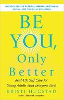 book cover: Be You, Only Better: Real-Life Self-Care for Young Adults (and Everyone Else) by Kristi Hugstad