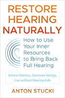 Restore Hearing Naturally: How to Use Your Inner Resources to Bring Back Full Hearing by Anton Stucki