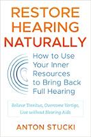 boekomslag: Herstel het gehoor op natuurlijke wijze: hoe u uw innerlijke bronnen kunt gebruiken om weer volledig te kunnen horen door Anton Stucki