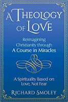 boekomslag: A Theology of Love: Reimagining Christianity through A Course in Miracles door Richard Smoley