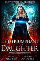coperta cărții: Fiica triumfătoare (Cartea 4 din 12: Unstoppable Liv Beaufont) scrisă de Sarah Noffke și Michael Anderle