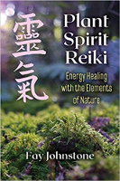 Plant Spirit Reiki: Energy Healing with the Elements of Nature by Fay Johnstone.