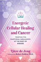 غلاف الكتاب: الشفاء الخلوي النشط والسرطان: معالجة الاختلالات العاطفية في جذور المرض بقلم تيجيتزي دي يونغ