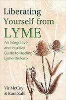 Jezelf bevrijden van Lyme: een integratieve en intuïtieve gids voor het genezen van de ziekte van Lyme (bijgewerkte editie van Liberating Lyme) door Vir McCoy en Kara Zahl