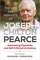 couverture du livre : La vie et les idées de Joseph Chilton Pearce : capacités étonnantes et limitations auto-infligées édité par Michael Mendizza