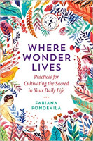 book cover: Where Wonder Lives: Practices for Cultivating the Sacred in Your Daily Life by Fabiana Fondevila
