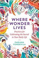 Buchcover: Where Wonder Lives: Praktiken zur Kultivierung des Heiligen in Ihrem täglichen Leben von Fabiana Fondevila