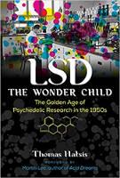 כריכת ספרים של LSD - ילד הפלא: תור הזהב של המחקר הפסיכדלי בשנות החמישים מאת תומס האטיס
