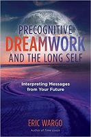 غلاف الكتاب: عمل الأحلام المسبق والذاتية الطويلة: تفسير الرسائل من مستقبلك بقلم إيريك وارجو