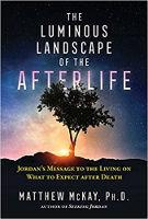 पुस्तक का कवर: द ल्यूमिनस लैंडस्केप ऑफ़ द आफ्टरलाइफ़: जॉर्डन का संदेश जीवित रहने के लिए मैथ्यू मैके द्वारा मृत्यु के बाद क्या उम्मीद की जाए