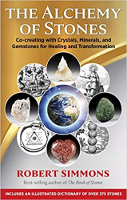 The Alchemy of Stones: Co-creating with Crystals, Minerals, and Gemstones for Healing and Transformation by Robert Simmons