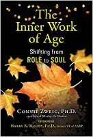 sampul buku: The Inner Work of Age: Shifting from Role to Soul oleh Connie Zweig PhD.