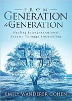 kirjan kansi: Sukupolvelta toiselle: Sukupolvien välisen trauman parantaminen tarinankerronnan kautta, kirjoittanut Emily Wanderer Cohen