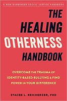 couverture du livre: The Healing Otherness Handbook: Overcome the Trauma of Identity-Based Bullying and Find Power in Your Difference par Stacee L. Reicherzer PhD