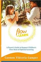 Flow To Learn: 52-недельное руководство для родителей по распознаванию и поддержке состояния потока вашего ребенка - оптимальные условия для обучения Кармен Виктория Гампер