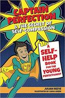 Capitão Perfeição e o Segredo da Autocompaixão: um livro de autoajuda para o jovem perfeccionista Escrito por Julian Reeve, Ilustrado por Carol Green