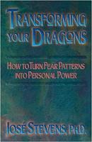 couverture du livre: Transformer vos dragons: transformer les modèles de peur de la personnalité en pouvoir personnel par José Stevens, Ph.D.